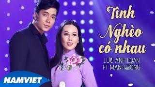 Tình Nghèo Có Nhau - Lưu Ánh Loan ft Mạnh Đồng (MV OFFICIAL)
