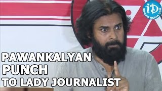 Pawan Kalyan Punch to Lady Journalist