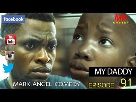 MY DADDY (Mark Angel Comedy) (Episode 91)