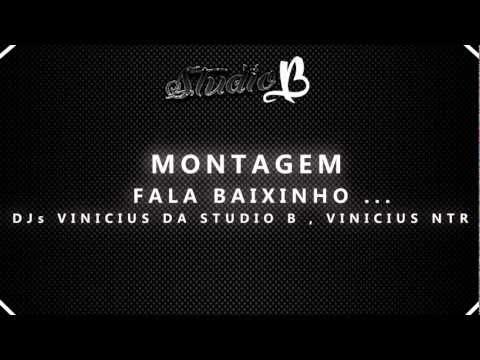 MONTAGEM - FALA BAIXINHO Q NINGUEM PODE SABE...♫(( DJs VINICIUS DA STUDIO B , VINICIUS NTR ))