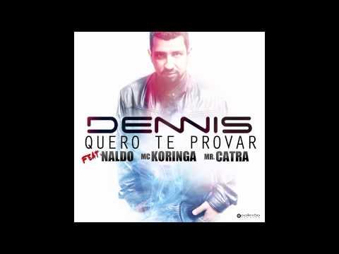 Dennis - Quero Te Provar - Feat. Naldo, Mc Koringa e Mr Catra [Audio]