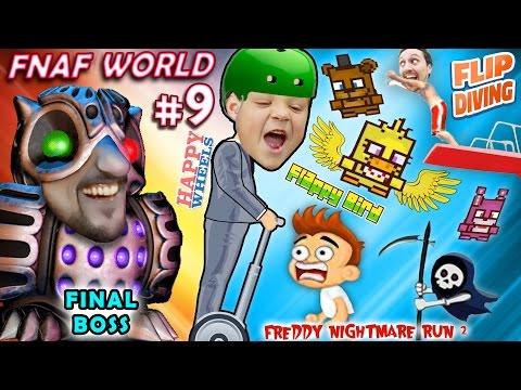 FNAF World #9 THE END BOSS? + Happy Wheels + Fnaffy Bird + Freddy's Nightmare & Flip Diving
