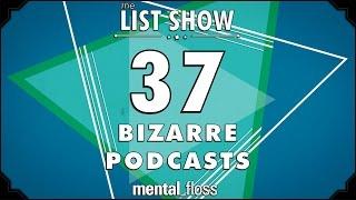 37 Bizarre Podcasts - mental_floss List Show Ep. 411