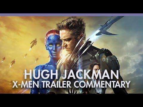 'X-Men: Days of Future Past' Hugh Jackman trailer commentary