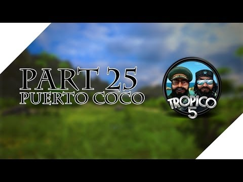 Tropico 5 Campaign - Let's Play - Puerto Coco - The Dogs of War - World Wars- Part 25