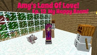 Amy's Land Of Love! Ep. 13 My Happy Room!