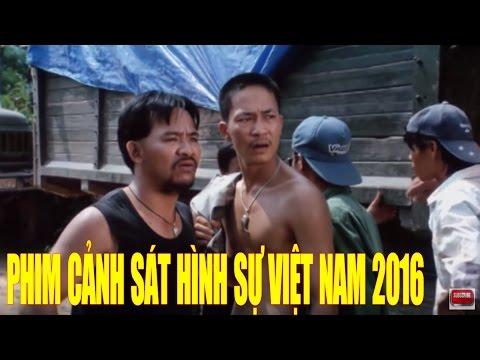 Phim Cảnh Sát Hình Sự Việt Nam 2016 | Lâm Tặc Lộng Hành Full HD