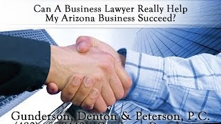 Can A Business Lawyer Really Help My Arizona Business Succeed?