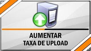Como Aumentar A Taxa De Upload