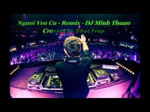NGƯỜI YÊU CŨ REMIX , DJ PHAN MẠNH QUỲNH