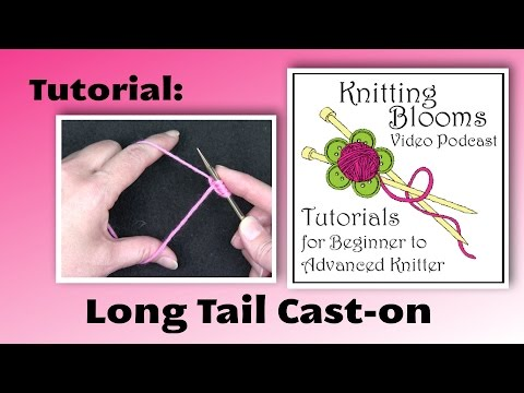 Long Tail Cast on - Tutorial - Knitting Blooms