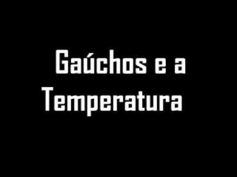 Gaúcho e as Temperaturas   COMPLETO
