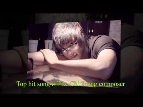 Tuyển tập những ca khúc hot của Lê Chí Trung