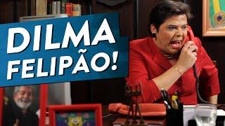DILMA - FELIPÃO!