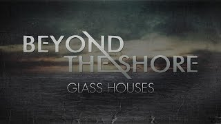Beyond the Shore - Glass Houses
