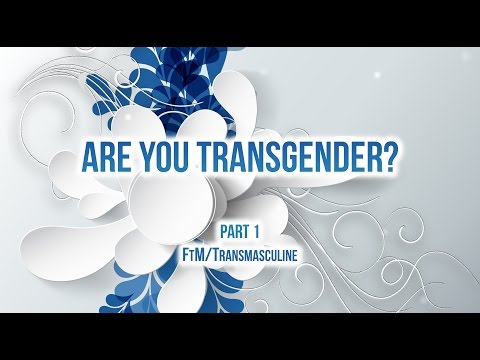 Are you transgender? Female to Male/FtM Part 1