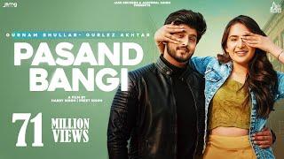 Pasand Bangi Gurnam Bhullar Gurlez Akhtar Video HD Download New Video HD