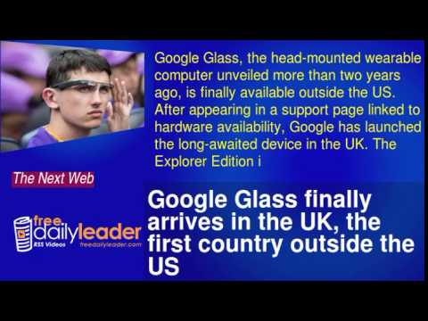 Google Glass finally arrives in the UK, the first country outside the US