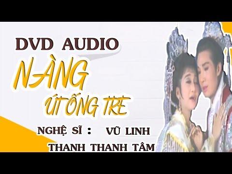 CẢI LƯƠNG XƯA | Vũ Linh Thanh Thanh Tâm  - Trích Cải Lương Hồ Quảng Nàng Út Óng Tre