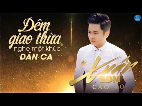 Liên Khúc Đêm Giao Thừa Nghe Một Khúc Dân Ca & Tết Phát Tài - Cao Vũ ft NBoro Extended