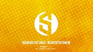 Volkan Uca feat. Lara B. - No Love Better Than Me ( OUT NOW )