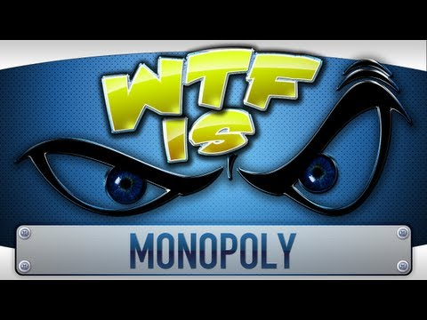  WTF Is... - Monopoly ?