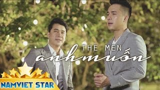 Anh Muốn - The Men (MV 4K OFFICIAL)