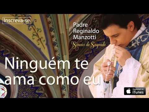 Padre Reginaldo Manzotti - Ninguém Te Ama Como Eu (CD Sinais do Sagrado)