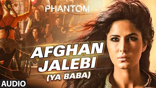 Phantom Afghan Jalebi (Ya Baba) Full AUDIO Song