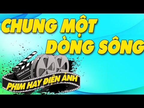 Chung Một Dòng Sông Full | Phim Việt Nam Cũ Hay