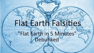"""Flat Earth Falsities - """"Flat Earth in 5 Minutes"""" Debunked"""