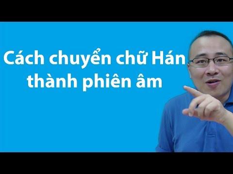 Cách chuyển chữ hán thành phiêm âm , đọc lên và dịch sang tiếng Việt