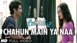 Chahun Main Ya Naa Full Video Song Aashiqui 2 Aditya Roy