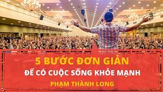 5 BƯỚC ĐƠN GIẢN ĐỂ CÓ CUỘC SỐNG KHỎE MẠNH | Phạm Thành Long