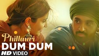 Phillauri : DUM DUM Video Song