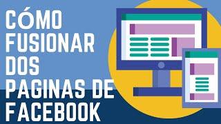 Como Fusionar 2 Paginas De Facebook