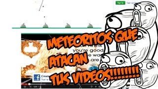 Meteoritos que atacan YOUTUBE!!!!