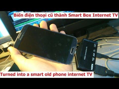 Biến điện thoại, SMARTPHONE cũ hỏng thành Smart internet Tivi box Ram 2GB