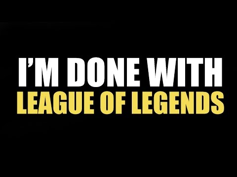 I'm Done With League of Legends