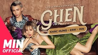 GHEN - OFFICIAL MV FULL | KHẮC HƯNG x MIN x ERIK