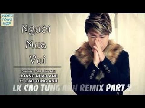 Nhạc Remix | Liên Khúc Remix Cao Tùng Anh Hay Nhất 2016