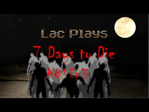 Lac Plays 7 Days to Die A8.1 Ep 3 Hey, That's My Ladder