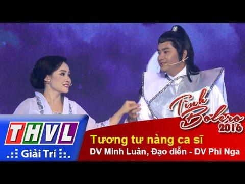THVL   Tình Bolero 2016 - Tập 10: Tương tư nàng ca sĩ - DV Minh Luân, Đạo diễn - DV Phi Nga