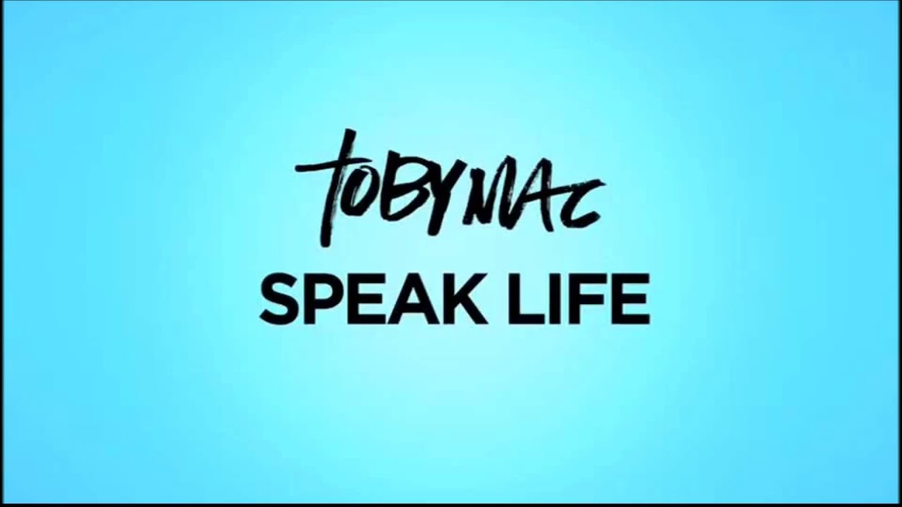 speak life tobymac quotes
