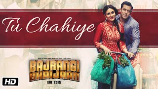 Tu Chahiye Song Movie Bajrangi Bhaijaan