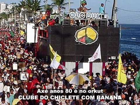 OLODUM - Axé anos 80 é no orkut CLUBE DO CHICLETE COM BANANA