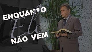 10/11/18 - Enquanto ele não vem - Pr. Paulo Bravo