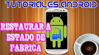 RESTAURAR A ESTADO DE FABRICA SMARTPHONE ANDROID [HD