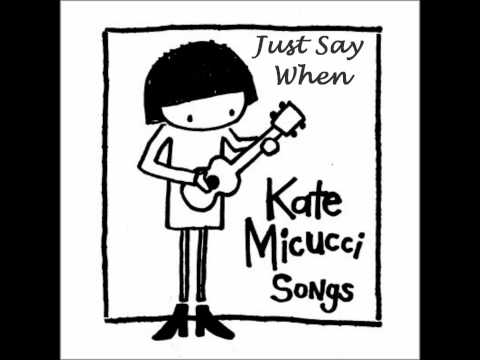 Kate Micucci - Just Say When