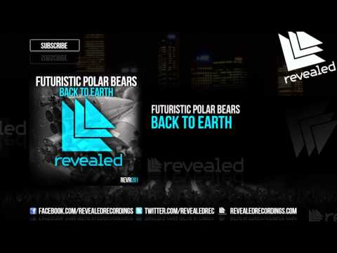 Futuristic Polar Bears - Back To Earth [OUT NOW!]
